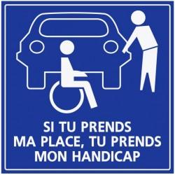Panneau handicapé - parking - Si tu prends ma place tu prends mon handicap