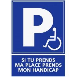 Panneau parking handicapés - Si tu prends ma place, tu prends mon handicap