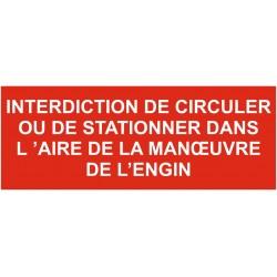 Panneau interdiction de circuler ou de stationner dans l'aire de la manoeuvre de l'engin